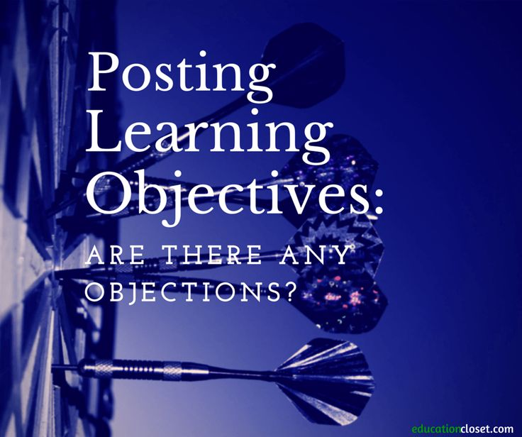 Objective: Describe contrasting perspectives on posting learning objectives, and develop objectives that foster inquiry-based learning.  Many of us teach in schools where posting daily learning objectives is expected, if not mandated. They might be known in some schools as learning goals, targets, objectives, or