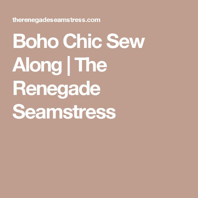 Boho Chic Sew Along | The Renegade Seamstress