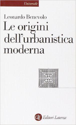 Amazon.it: Le origini dell'urbanistica moderna - Leonardo Benevolo - Libri