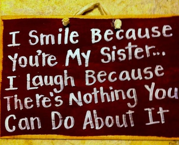 About Your Can You Because Do Nothing Laugh Theres I Love I You My Because Sister It