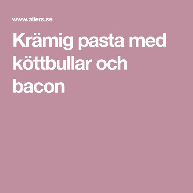 Krämig pasta med köttbullar och bacon