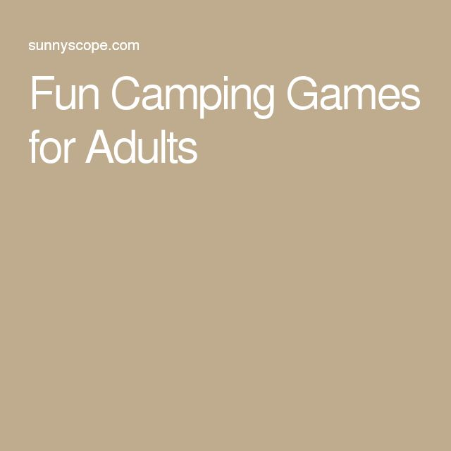 Fun Camping Games for Adults                                                                                                                                                      More