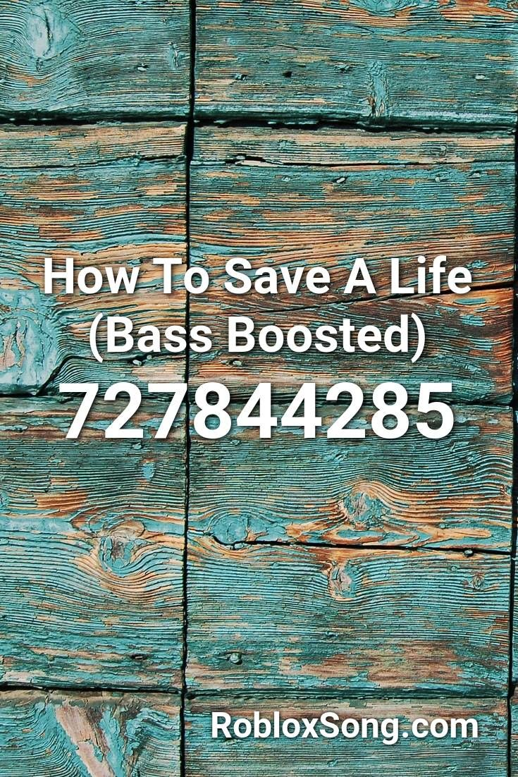 How To Save A Life Bass Boosted Roblox Id Roblox Music Codes