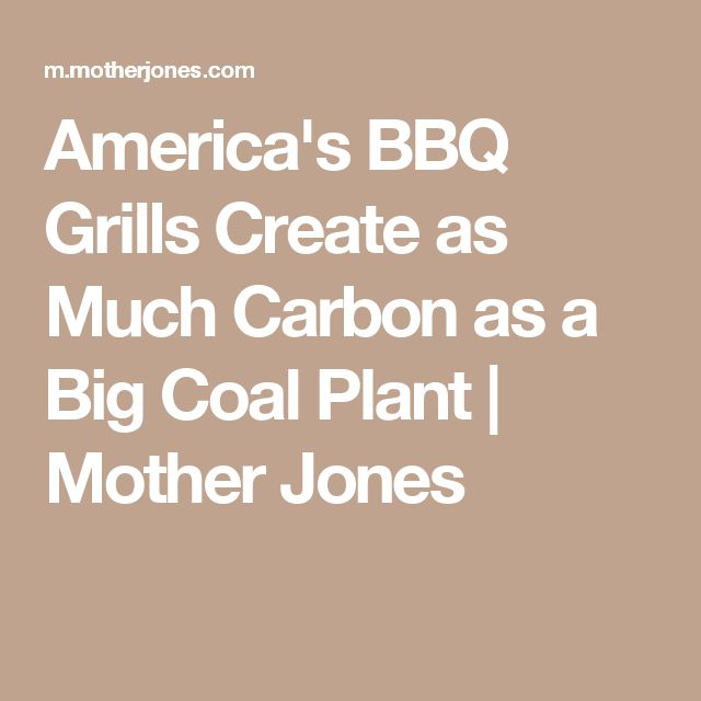 America's BBQ Grills Create as Much Carbon as a Big Coal Plant | Mother Jones