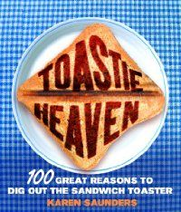 Toastie Heaven: 100 Great Reasons to Dig Out the Sandwich Toaster (Hardback) by Karen Saunders: Ebury Press, United Kingdom 9780091922788 Hardback - The Book Depository