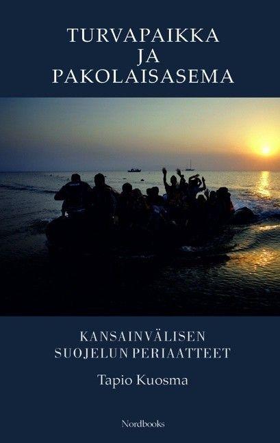 Turvapaikka ja pakolaisasema : kansainvälisen suojelun periaatteet / Tapio Kuosma.