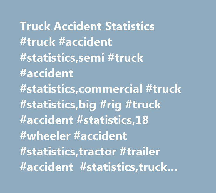 Truck Accident Statistics #truck #accident #statistics,semi #truck #accident #statistics,commercial #truck #statistics,big #rig #truck #accident #statistics,18 #wheeler #accident #statistics,tractor #trailer #accident #statistics,truck #accident #statistics,statistics #for #truck #accidents,fire #truck #accident #statistics…