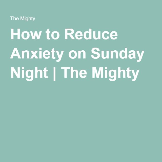 How to Reduce Anxiety on Sunday Night | The Mighty