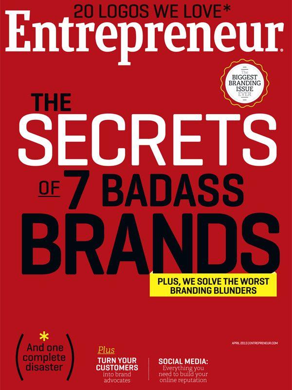 Entrepreneur Magazine | April 2013 featuring 'The Secrets of 7 Badass Brands'