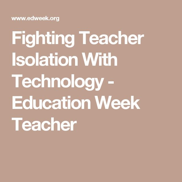Fighting Teacher Isolation With Technology - Education Week Teacher