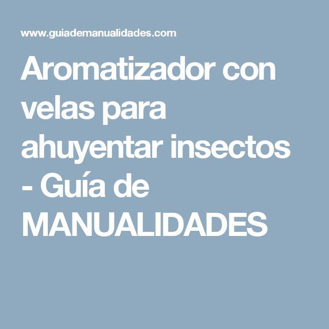 Aromatizador con velas para ahuyentar insectos - Guía de MANUALIDADES