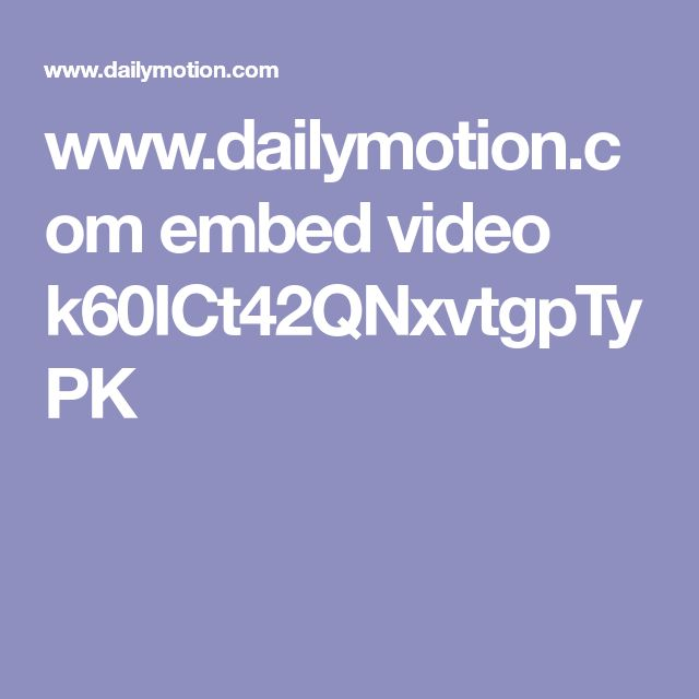 Www Dailymotion Com Embed Video K60ict42qnxvtgptypk Embedding Video