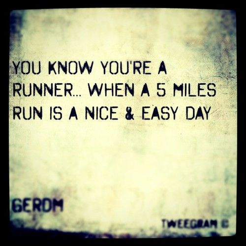 you know youre a runner when a 5 mile run is a nice and easy day