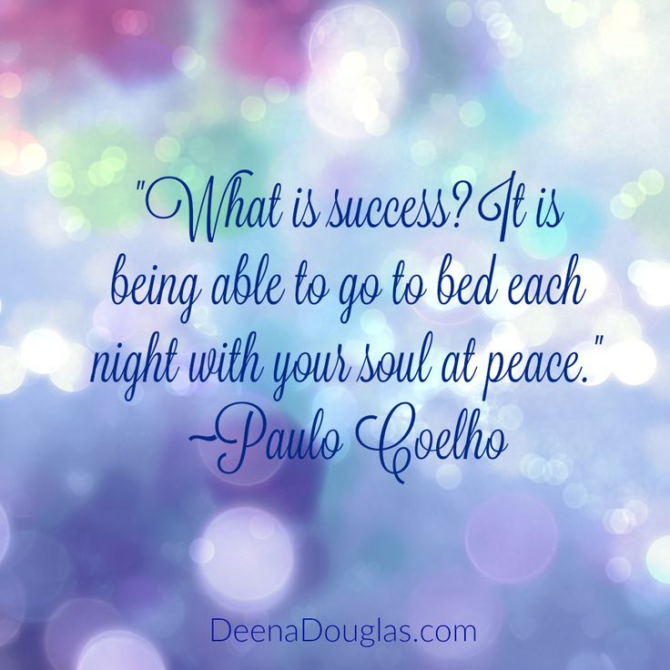 """""""What is success? It is being able to go to bed each night with your soul at peace."""" ~Paulo Coelho #quote www.DeenaDouglas.com"""