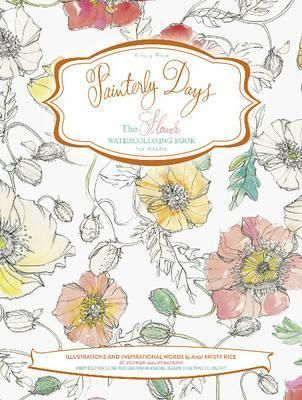 Kristy Rice - Painterly Days : The Flower Watercoloring Book for Adults