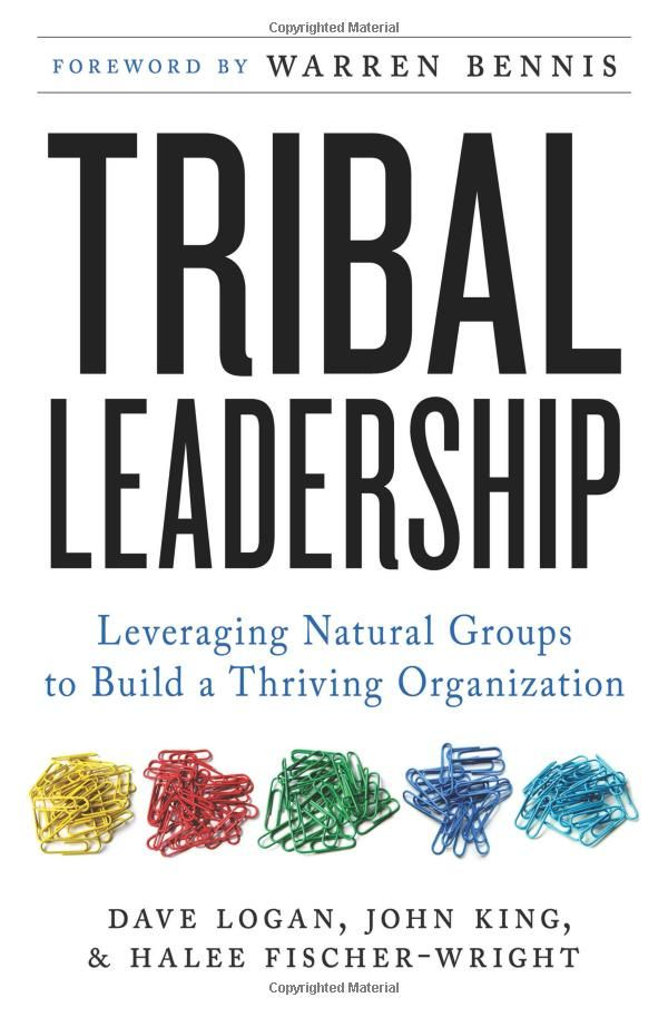 Tribal Leadership: Leveraging Natural Groups to Build a Thriving Organization by Dave Logan and John King #Book #Management #Tribal_Leadership #  Dave_Logan #John_KingWorth Reading, Dave Logan, Tribal Leadership, Fischer Wright, Book Worth, Thrive Organic, John King, Leverage Nature, Nature Group