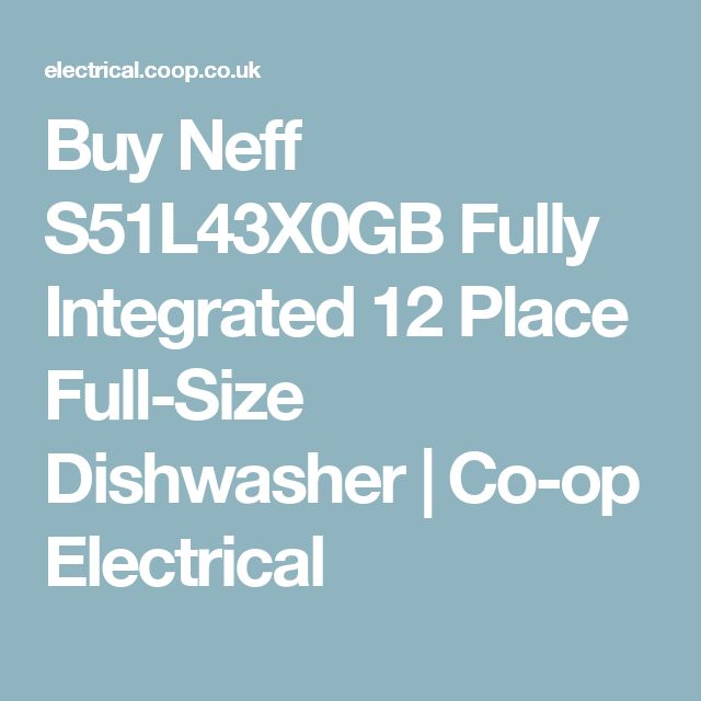Buy Neff S51L43X0GB Fully Integrated 12 Place Full-Size Dishwasher | Co-op Electrical