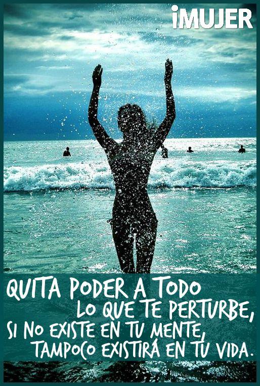 #Frases Quita #poder a todo lo que te perturbe, si no existe en tu #mente, tampoco estará en tu #vida.