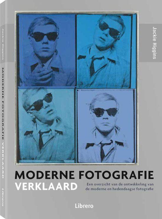 Moderne fotografie verklaard :  een overzicht van de ontwikkeling van de moderne en hedendaagse fotografie -  Jackie Higgins - Plaats : 761 #Fotografie #Photography