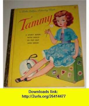 TAMMY, A LITTLE GOLDEN STORY BOOK WITH PAPER DOLLS TO CUT OUT AND DRESS- NO A52 Kathleen Daly ,   ,  , ASIN: B000I9N4YC , tutorials , pdf , ebook , torrent , downloads , rapidshare , filesonic , hotfile , megaupload , fileserve