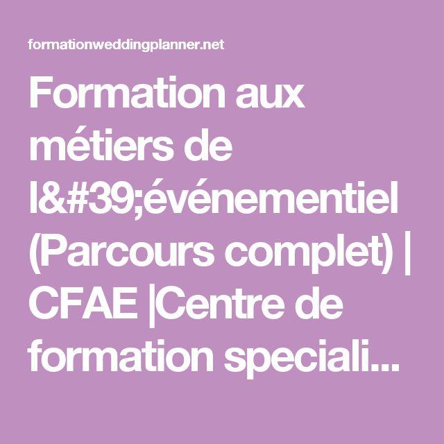 Formation aux métiers de l'événementiel (Parcours complet)   CFAE  Centre de formation specialisé dans les métiers de l'organisation évènementielle pour les particuliers et professionnels.