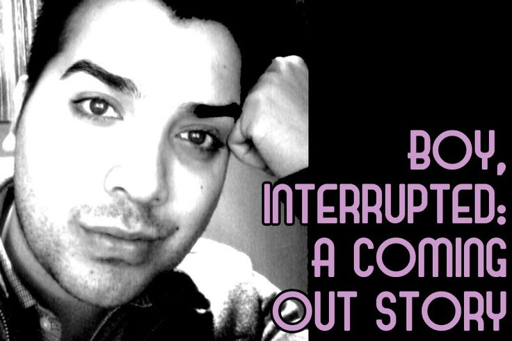 Boy Interrupted: A Coming Out Story   Our Queer Stories   Queer & LGBT Stories   Our Queer Stories   LGBTQ Coming Out Stories and More
