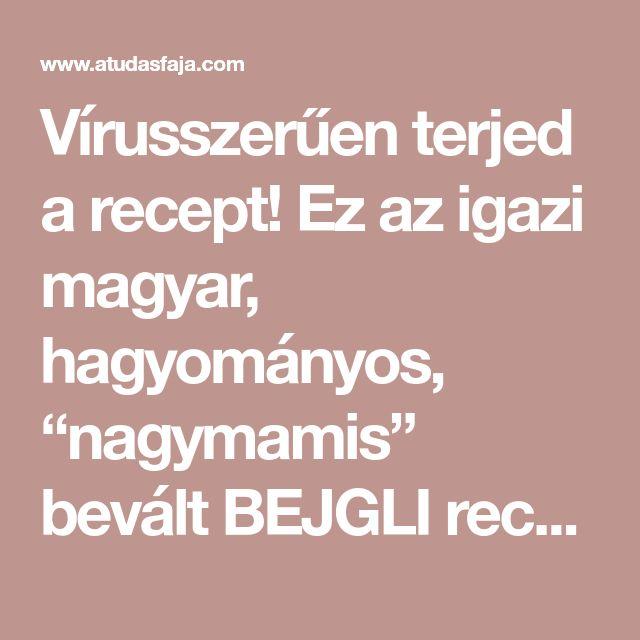 """Vírusszerűen terjed a recept! Ez az igazi magyar, hagyományos, """"nagymamis"""" bevált BEJGLI receptje: - ATudásFája"""
