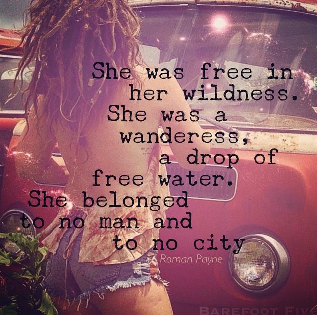 She was free in her wildness. She was a wanderess, a drop of free water. She belonged to no man and to no city Roman Payne, The Wanderess  #wanderer #wanderlust #freespirit
