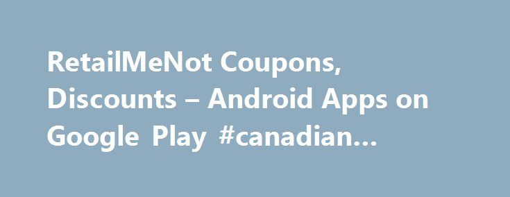 RetailMeNot Coupons, Discounts – Android Apps on Google Play #canadian #coupons http://coupons.remmont.com/retailmenot-coupons-discounts-android-apps-on-google-play-canadian-coupons/  #retail coupons # Description Our award-winning app makes it easy to save with thousands of deals at your favorite stores and restaurants! Why pay full price when you can take advantage of huge discounts, sales and promotions at top retail stores? We have the online codes and printable coupons you need to save…