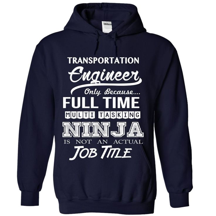Transportation Engineer Only Because Full Time Multi Tasking Ninja Is Not An Actual Job Title T-Shirts, Hoodies. BUY IT NOW ==► Funny Tee Shirts