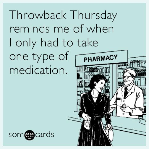 Free, Throwback Thursday Ecard: Throwback Thursday reminds me of when I only had to take one type of medication.