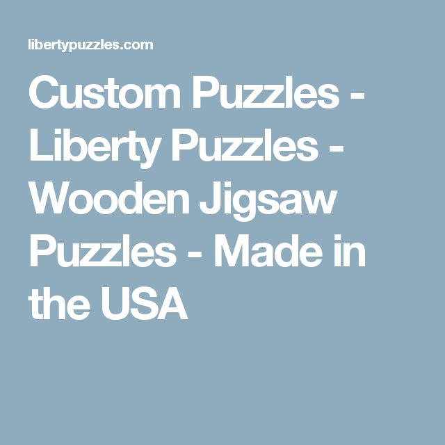 Custom Puzzles - Liberty Puzzles - Wooden Jigsaw Puzzles - Made in the USA