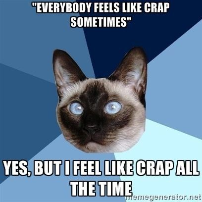 "this is what it's like when ""feeling like crap"" turn into ""feeling normal"""