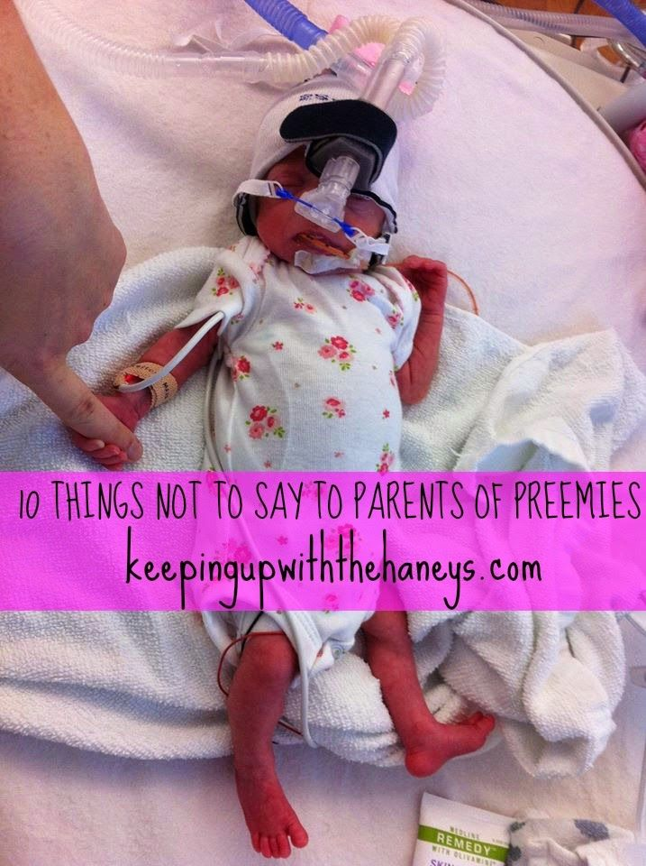 Keeping Up With The Haneys: 10 THINGS NOT TO SAY TO PARENTS OF PREEMIES #nicu #preemie #prematurity