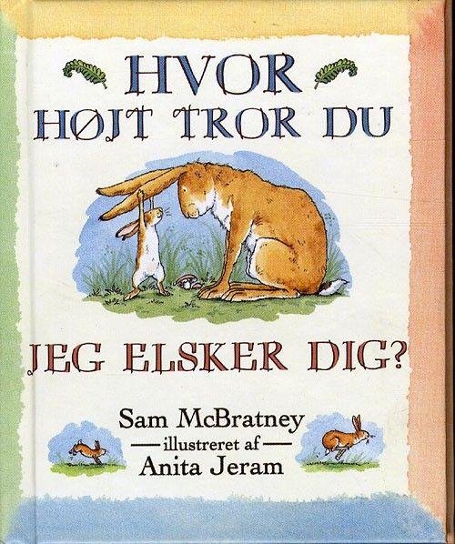 Hvor højt tror du jeg elsker dig (Forfatter: Sam McBratney, Forlag: Apostrof, Format: Indbundet, Type: Bog, ISBN: 9788759105832)