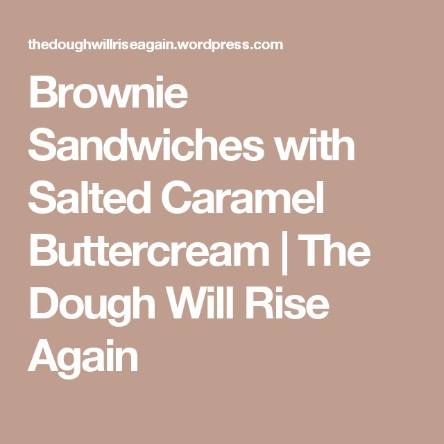 Brownie Sandwiches with Salted Caramel Buttercream | The Dough Will Rise Again