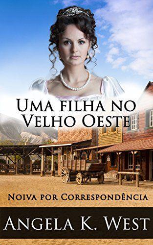 Amazon.com.br eBooks Kindle: Noiva por Correspondência: Uma filha no Velho Oeste (Um Romance Histórico Puro e Sadio) (Nova Ficção Adulta De Casamento No Velho Oeste Para Mulheres), Olivia Myers