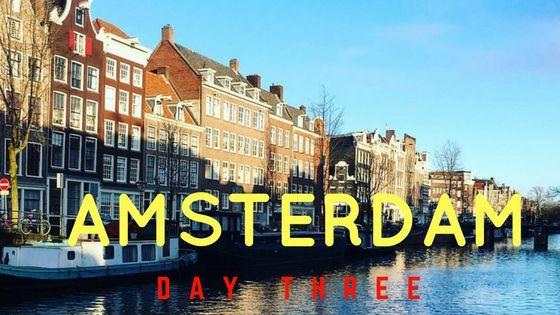 Amsterdam Day Three