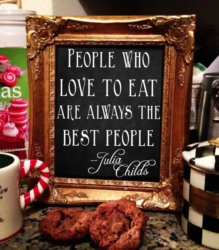 Kitchen Chalkboard Sign- People Who Love to Eat Are Always The Best People- Julia Childs Chalkboard.