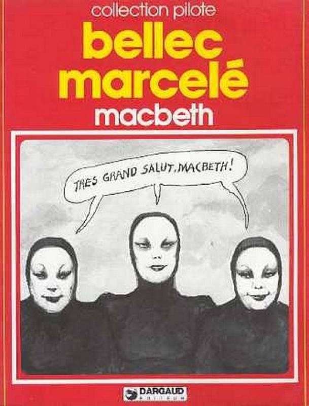 Macbeth: BD de Bellec et Marcelé, Edition Dargaud,1979, France.  Poussé par sa jeune femme dévorée d'ambition et par la prophétie de 3 sorcières rencontrées sur la lande avec son ami Banquo, le jeune général Macbeth orchestre massacres et assassinats éhontés pour se hisser sur le trône d'Ecosse.  Mais très vite hanté par ses actes, les remords et par une folie galopante, il va se trouver face à des princes jaloux qui ambitionnent de le détrôner. (Texte de Fredgri, le 01/07/2003)