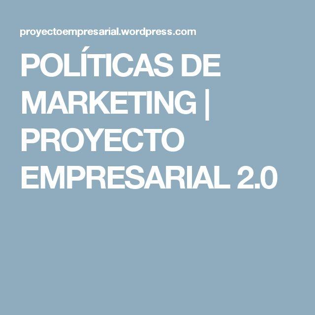 POLÍTICAS DE MARKETING | PROYECTO EMPRESARIAL 2.0