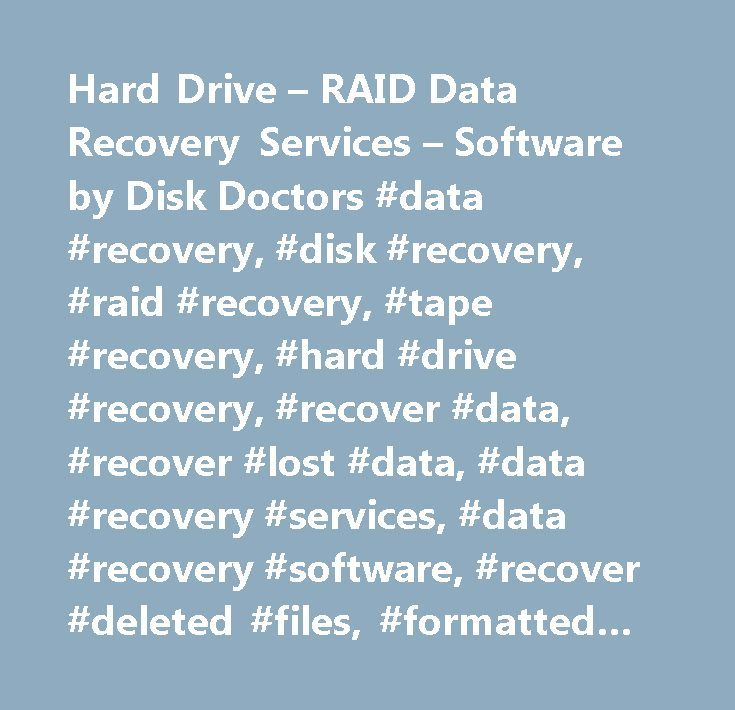 Hard Drive – RAID Data Recovery Services – Software by Disk Doctors #data #recovery, #disk #recovery, #raid #recovery, #tape #recovery, #hard #drive #recovery, #recover #data, #recover #lost #data, #data #recovery #services, #data #recovery #software, #recover #deleted #files, #formatted #drive #recovery, #hard #drive #data #recovery, #memory #cards #recovery, #file #recovery, #recover #files, #undelete, #usb #data #recovery, #cd #recovery, #dvd #recovery, #nas, #san, #das, #buffalotech…