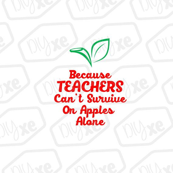 Because Teachers Can T Survive On Apples Alone Svg Dxf Eps Png Teacher Teacher Gifts Teacher Appreciation