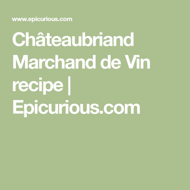 Châteaubriand Marchand de Vin recipe   Epicurious.com