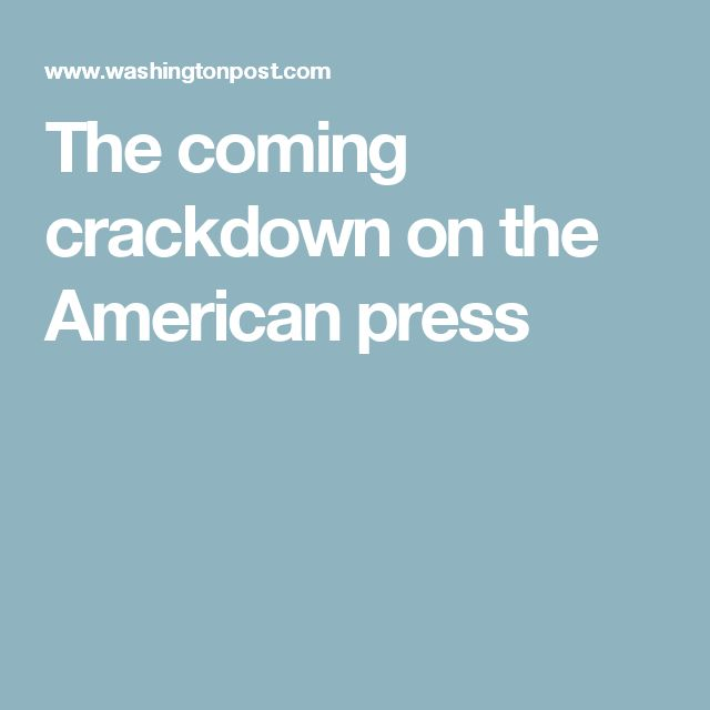 The coming crackdown on the American press