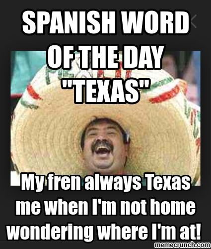 Mexican word of the day~TEXAS
