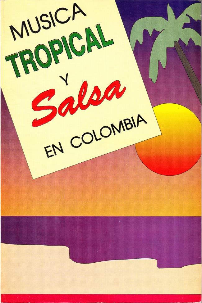 MÚSICA TROPICAL Y SALSA EN COLOMBIA. (Ensayos sobre música colombiana). Edifuentes. Medellín, 1992. COMPILACIÓN dirigida por Luis Felipe Jaramillo.