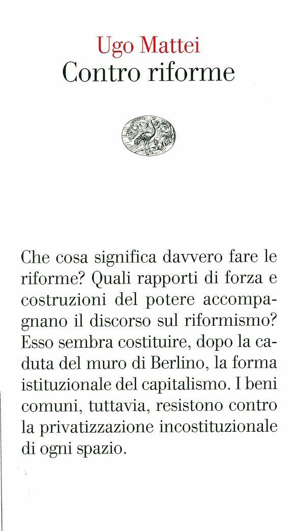 Contro riforme / Ugo Mattei. - Torino : Giulio Einaudi, cop. 2013