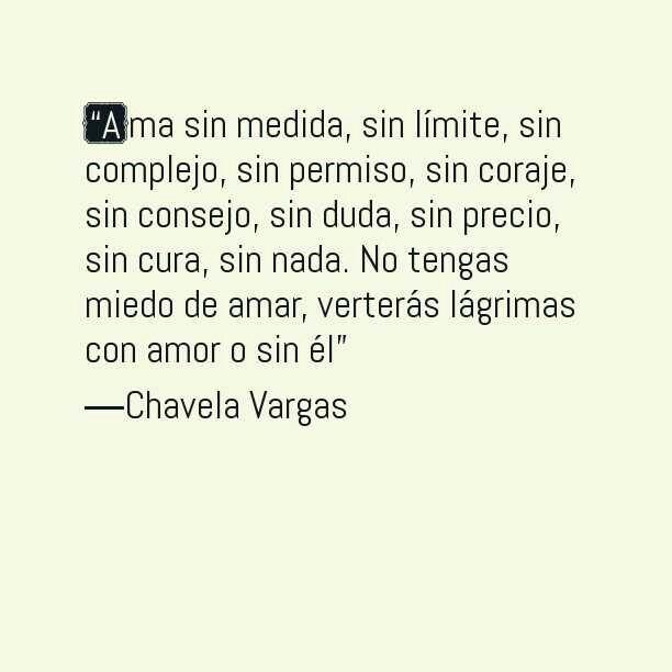 """""""Las amarguras no son amargas cuando las canta Chavela Vargas y las escribe un tal José Alfredo.."""". J. Sabina"""
