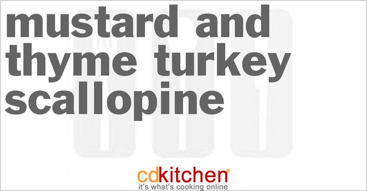 Mustard and Thyme Turkey Scallopine | CDKitchen.com